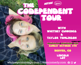 The Codependent Tour (Night #2) with WHITNEY CUMMINGS & TAYLOR TOMLINSON (Denver, CO)