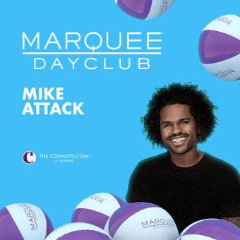 Mike Attack : Marquee Dayclub