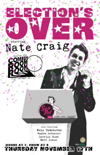 Sexpot Comedy Presents The Election's Over with Nate Craig