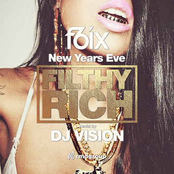 "F6ix presents New Years Eve - ""Filthy Rich"""