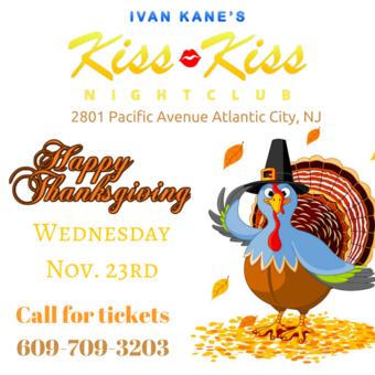 Thanksgiving Eve 11/23 @ Ivan Kane's Kiss Kiss Nightclub in Atlantic City