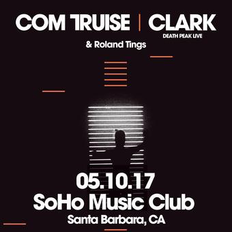 5.10 - COM TRUISE + CLARK  @ SoHo (Santa Barbara, CA)