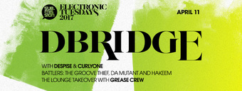 DBridge, Despise, & CurlyOnE at Electronic Tuesdays // The Lounge Takeover: Grease Crew