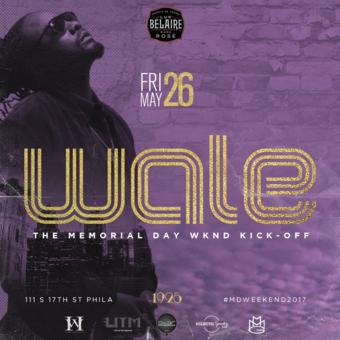 5*26 [MDW] / WALE LIVE / Memorial Day Weekend 2017 Kickoff Event / 10:00p-2am / [PHL] / 1925 111 S 17th St, Philadelphia, PA 19103 / May 26, 2017
