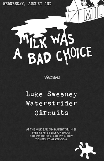 Milk Was A Bad Choice w/ Luke Sweeney, Waterstrider, & Circuits