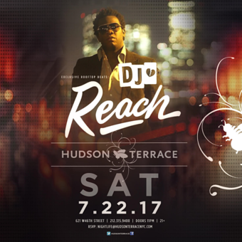 DJ Reach at Hudson Terrace 7/22