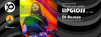 The Last Weekly Lipgloss Ever feat. DJ Rescue (Zia of The Dandy Warhols) • Presented by Sacred Seed