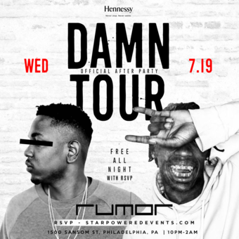 7*19 / DAMN Tour After Party / Provided by Team Hennessy / 10:00p-2:00a / at Rumor 1500 Samson St, Philadelphia, PA 19102 / StarPower Marketing Group LLC / July 19, 2017