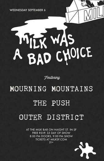 Milk Was A Bad Choice with Mourning Mountains, The Push, & Outer District