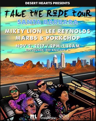 Desert Hearts Presents - Take The Ride Tour w/ Mikey Lion, Lee Reynolds, Marbs, and Porkchop 11.4.17