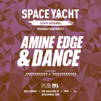 Space Yacht Presents: Amine Edge & Dance at EOS Lounge 11.9.17
