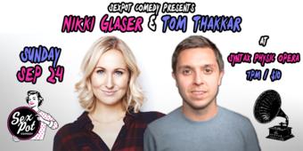 Sexpot Comedy Presents Nikki Glaser & Tom Thakkar