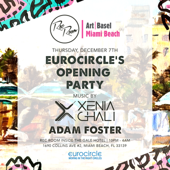 EuroCircle's Opening Party: Art Basel 12/7