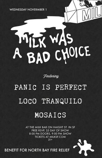 Milk Was A Bad Choice w/ Panic Is Perfect, Loco Tranquilo, & Mosaics