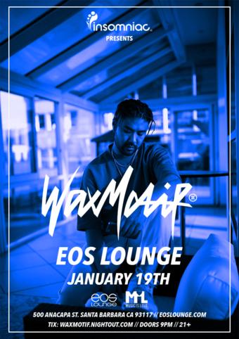 Insomniac Presents: Wax Motif at EOS Lounge 1.19.18