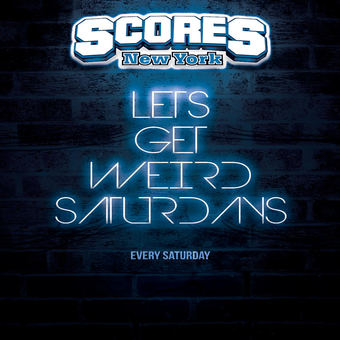 Scores Saturday Lets Get Weird Party!