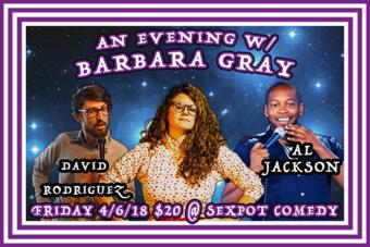 An Evening w/ Barbara Gray, Al Jackson & David Rodriguez @ Sexpot Comedy!