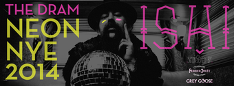 The Dram presents NEON NYE 2014 with ISHI