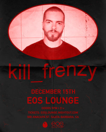 Kill Frenzy (Dirtybird) at EOS Lounge 12.15.18
