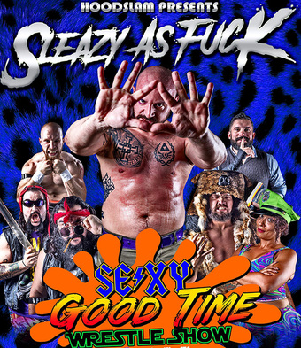 Sexy Good Time Wrestle Show: SLEAZY AF