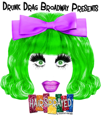 Drunk Drag Broadway: HairSprayed! A Musical Parody