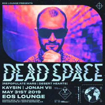 Dead Space (Repopulate Mars) at EOS Lounge 5.31.19