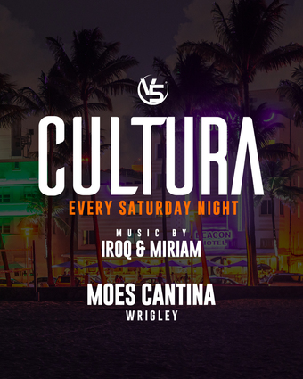 "SATURDAY! – ""CULTURA"" @ MOE'S CANTINA (Wrigley)"