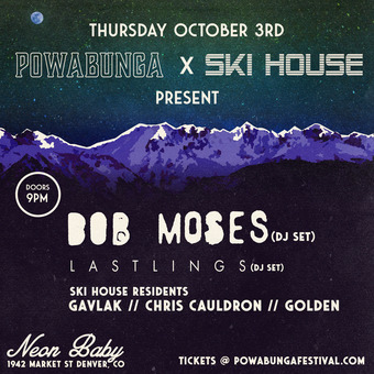 Powabunga and Ski House present: Bob Moses and Lastlings