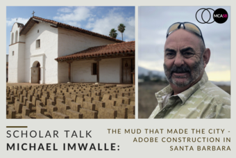 Scholar Talk | Michael Imwalle: The Mud that Made the City - Adobe Construction in Santa Barbara