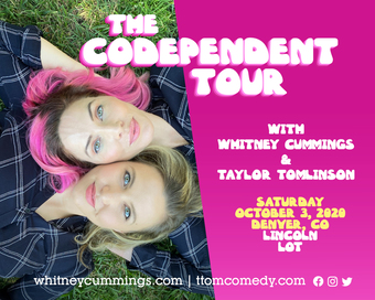 The Codependent Tour with WHITNEY CUMMINGS & TAYLOR TOMLINSON (Denver, CO)