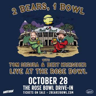 2 Bears, 1 Bowl: TOM SEGURA+ BERT KREISCHER @ The Rose Bowl Drive-In (Pasadena, CA)