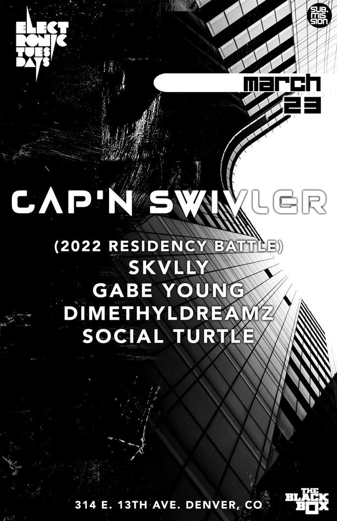 Electronic Tuesdays: Cap'n Swivler + (2022 Residency Battle) SKVLLY, Gabe Young, Dimethyldreamz, Social Turtle
