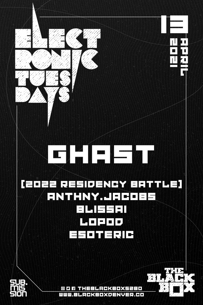 Electronic Tuesdays: GHAST + (Residency Battle) anthny.jacobs, Blissai, LoPoD, ESOTERIC