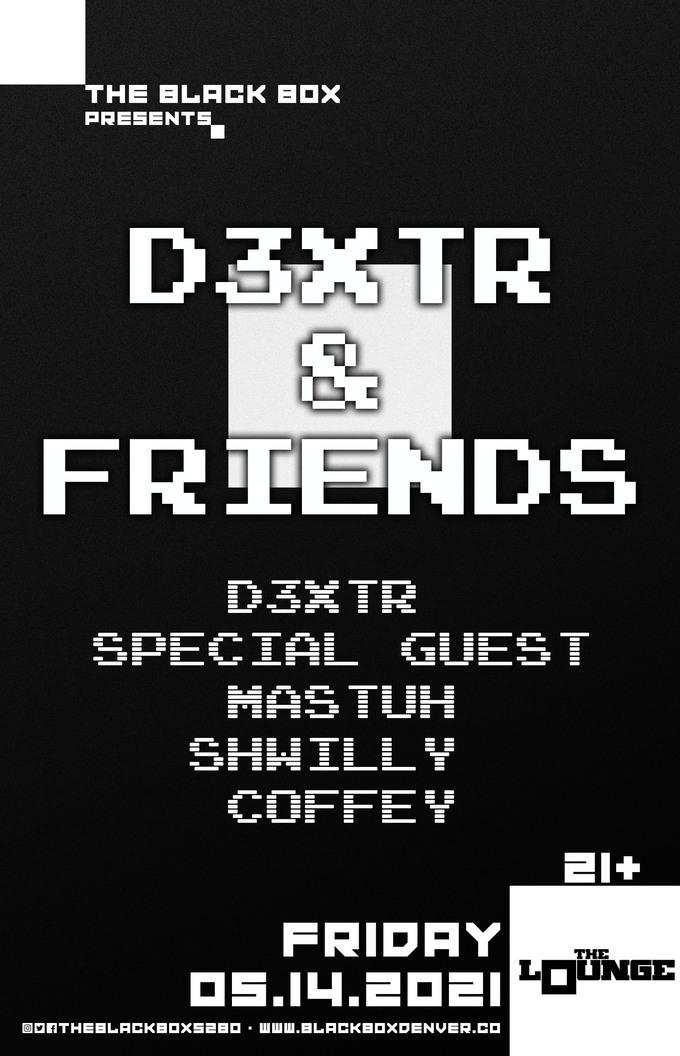 D3XTR & Friends: D3XTR, Special Guest, Mastuh, Shwilly, Coffey
