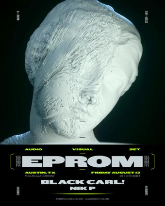 EPROM + Black Carl! + NIK P (Austin)