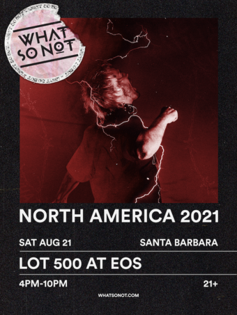 What So Not at LOT 500 4pm-10pm 8.21.21