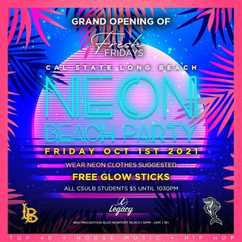 Grand Opening of FRESH FRIDAYS @ THE LEGACY OC 18+ / CAL STATE LONG BEACH - NEON BEACH PARTY