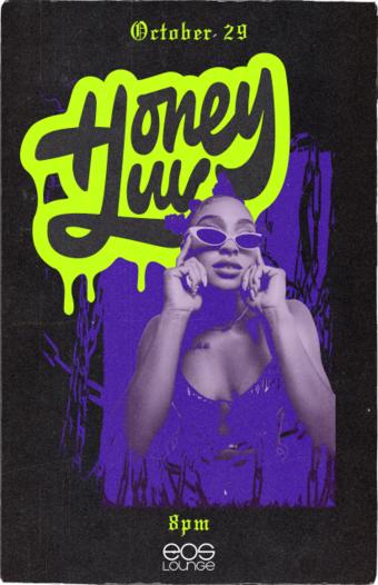 HoneyLuv - at EOS Lounge 10.29.21 8pm
